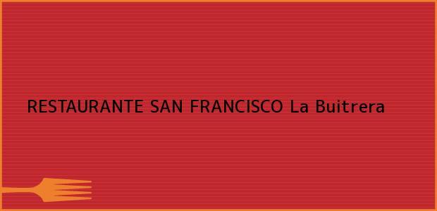 Teléfono, Dirección y otros datos de contacto para RESTAURANTE SAN FRANCISCO, La Buitrera, , Colombia