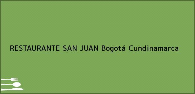 Teléfono, Dirección y otros datos de contacto para RESTAURANTE SAN JUAN, Bogotá, Cundinamarca, Colombia