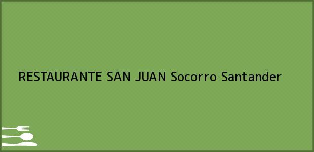 Teléfono, Dirección y otros datos de contacto para RESTAURANTE SAN JUAN, Socorro, Santander, Colombia
