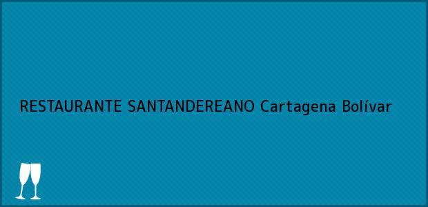 Teléfono, Dirección y otros datos de contacto para RESTAURANTE SANTANDEREANO, Cartagena, Bolívar, Colombia