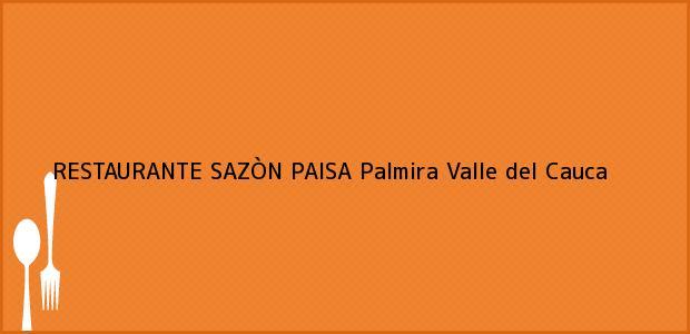 Teléfono, Dirección y otros datos de contacto para RESTAURANTE SAZÒN PAISA, Palmira, Valle del Cauca, Colombia