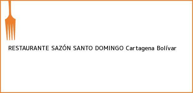 Teléfono, Dirección y otros datos de contacto para RESTAURANTE SAZÓN SANTO DOMINGO, Cartagena, Bolívar, Colombia