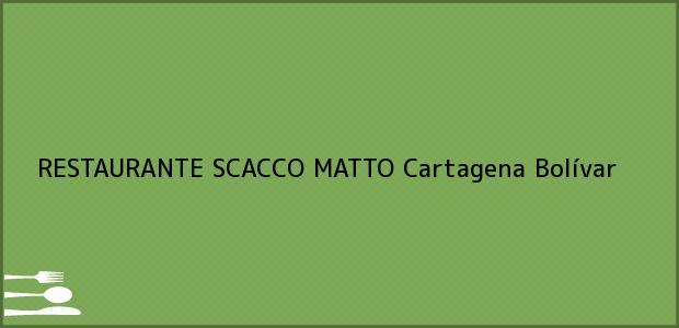 Teléfono, Dirección y otros datos de contacto para RESTAURANTE SCACCO MATTO, Cartagena, Bolívar, Colombia