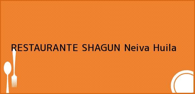 Teléfono, Dirección y otros datos de contacto para RESTAURANTE SHAGUN, Neiva, Huila, Colombia