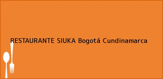 Teléfono, Dirección y otros datos de contacto para RESTAURANTE SIUKA, Bogotá, Cundinamarca, Colombia