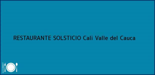 Teléfono, Dirección y otros datos de contacto para RESTAURANTE SOLSTICIO, Cali, Valle del Cauca, Colombia