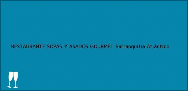 Teléfono, Dirección y otros datos de contacto para RESTAURANTE SOPAS Y ASADOS GOURMET, Barranquilla, Atlántico, Colombia