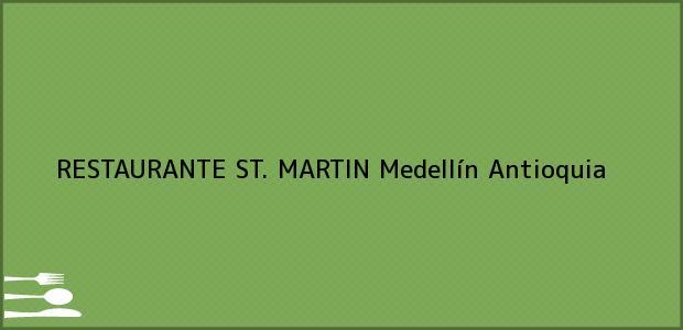 Teléfono, Dirección y otros datos de contacto para RESTAURANTE ST. MARTIN, Medellín, Antioquia, Colombia