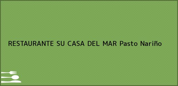 Teléfono, Dirección y otros datos de contacto para RESTAURANTE SU CASA DEL MAR, Pasto, Nariño, Colombia