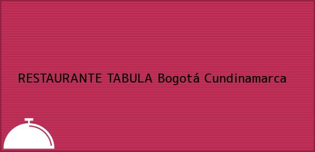 Teléfono, Dirección y otros datos de contacto para RESTAURANTE TABULA, Bogotá, Cundinamarca, Colombia