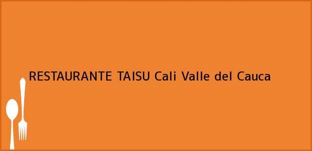 Teléfono, Dirección y otros datos de contacto para RESTAURANTE TAISU, Cali, Valle del Cauca, Colombia