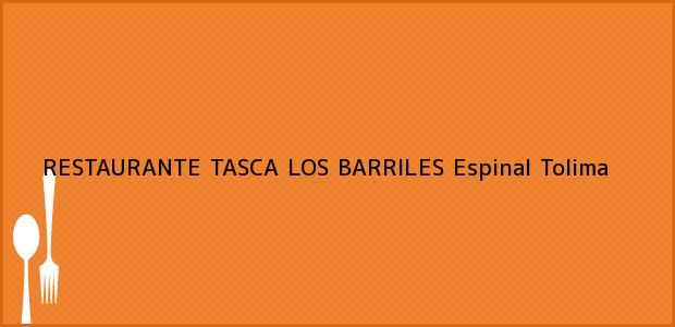 Teléfono, Dirección y otros datos de contacto para RESTAURANTE TASCA LOS BARRILES, Espinal, Tolima, Colombia