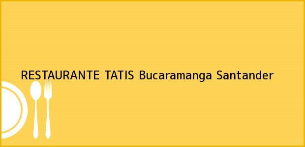Teléfono, Dirección y otros datos de contacto para RESTAURANTE TATIS, Bucaramanga, Santander, Colombia
