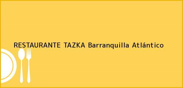 Teléfono, Dirección y otros datos de contacto para RESTAURANTE TAZKA, Barranquilla, Atlántico, Colombia