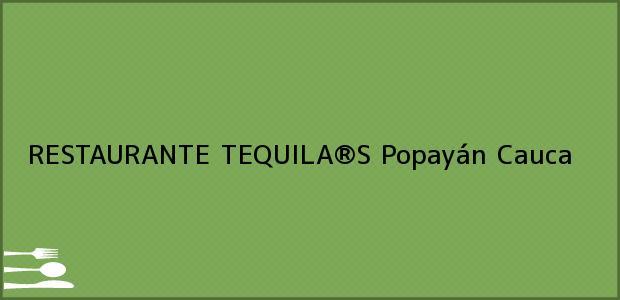 Teléfono, Dirección y otros datos de contacto para RESTAURANTE TEQUILA®S, Popayán, Cauca, Colombia