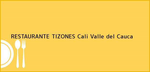 Teléfono, Dirección y otros datos de contacto para RESTAURANTE TIZONES, Cali, Valle del Cauca, Colombia