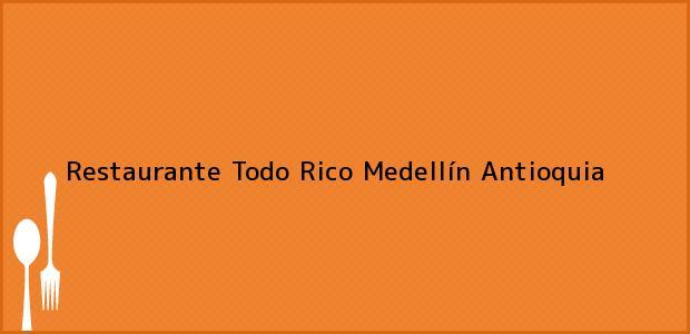 Teléfono, Dirección y otros datos de contacto para Restaurante Todo Rico, Medellín, Antioquia, Colombia