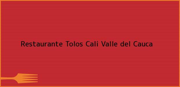 Teléfono, Dirección y otros datos de contacto para Restaurante Tolos, Cali, Valle del Cauca, Colombia