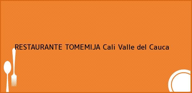 Teléfono, Dirección y otros datos de contacto para RESTAURANTE TOMEMIJA, Cali, Valle del Cauca, Colombia