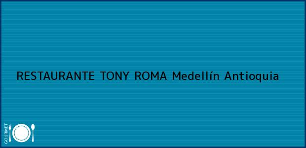 Teléfono, Dirección y otros datos de contacto para RESTAURANTE TONY ROMA, Medellín, Antioquia, Colombia