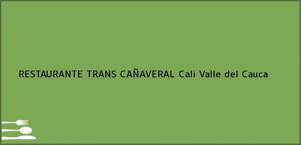 Teléfono, Dirección y otros datos de contacto para RESTAURANTE TRANS CAÑAVERAL, Cali, Valle del Cauca, Colombia