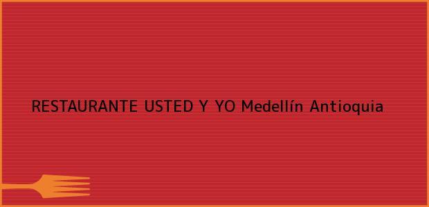 Teléfono, Dirección y otros datos de contacto para RESTAURANTE USTED Y YO, Medellín, Antioquia, Colombia