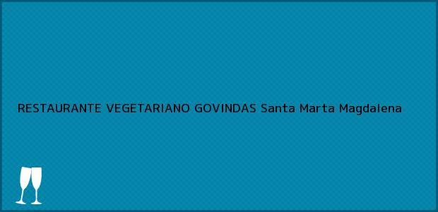 Teléfono, Dirección y otros datos de contacto para RESTAURANTE VEGETARIANO GOVINDAS, Santa Marta, Magdalena, Colombia