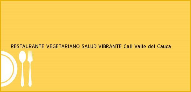 Teléfono, Dirección y otros datos de contacto para RESTAURANTE VEGETARIANO SALUD VIBRANTE, Cali, Valle del Cauca, Colombia