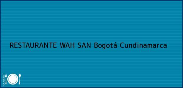 Teléfono, Dirección y otros datos de contacto para RESTAURANTE WAH SAN, Bogotá, Cundinamarca, Colombia