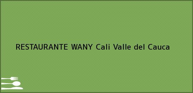 Teléfono, Dirección y otros datos de contacto para RESTAURANTE WANY, Cali, Valle del Cauca, Colombia
