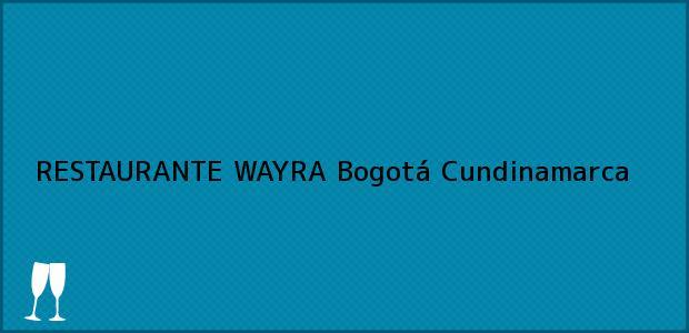 Teléfono, Dirección y otros datos de contacto para RESTAURANTE WAYRA, Bogotá, Cundinamarca, Colombia