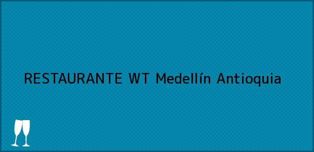 Teléfono, Dirección y otros datos de contacto para RESTAURANTE WT, Medellín, Antioquia, Colombia