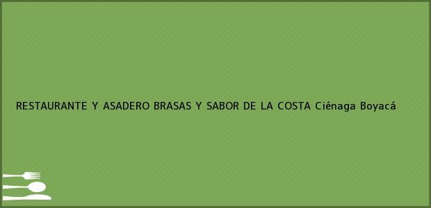 Teléfono, Dirección y otros datos de contacto para RESTAURANTE Y ASADERO BRASAS Y SABOR DE LA COSTA, Ciénaga, Boyacá, Colombia