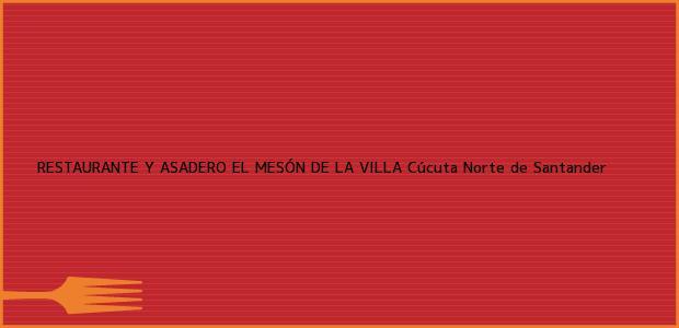 Teléfono, Dirección y otros datos de contacto para RESTAURANTE Y ASADERO EL MESÓN DE LA VILLA, Cúcuta, Norte de Santander, Colombia