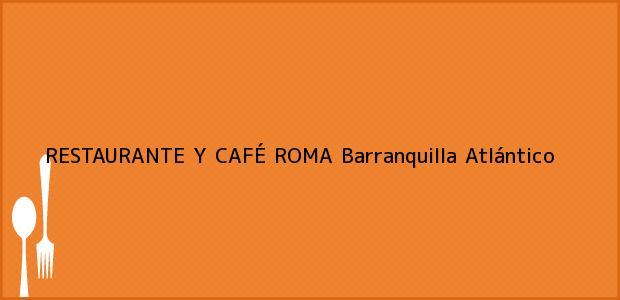 Teléfono, Dirección y otros datos de contacto para RESTAURANTE Y CAFÉ ROMA, Barranquilla, Atlántico, Colombia