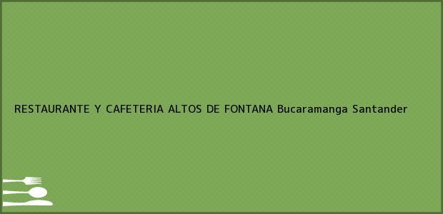 Teléfono, Dirección y otros datos de contacto para RESTAURANTE Y CAFETERIA ALTOS DE FONTANA, Bucaramanga, Santander, Colombia