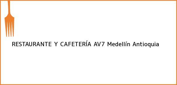 Teléfono, Dirección y otros datos de contacto para RESTAURANTE Y CAFETERÍA AV7, Medellín, Antioquia, Colombia