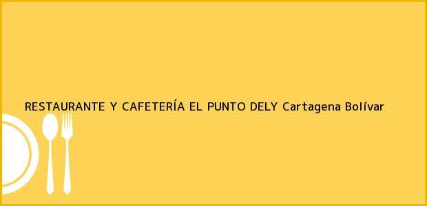 Teléfono, Dirección y otros datos de contacto para RESTAURANTE Y CAFETERÍA EL PUNTO DELY, Cartagena, Bolívar, Colombia