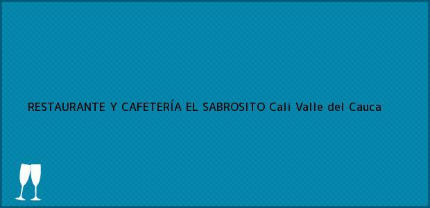 Teléfono, Dirección y otros datos de contacto para RESTAURANTE Y CAFETERÍA EL SABROSITO, Cali, Valle del Cauca, Colombia