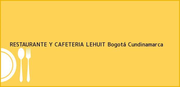 Teléfono, Dirección y otros datos de contacto para RESTAURANTE Y CAFETERIA LEHUIT, Bogotá, Cundinamarca, Colombia