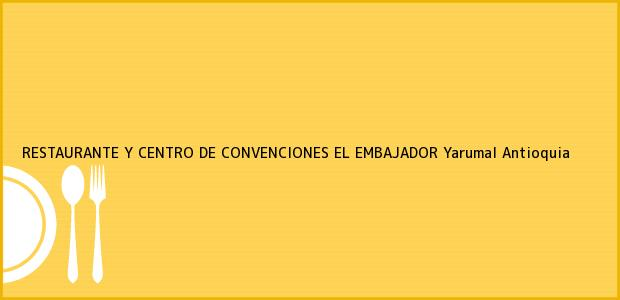 Teléfono, Dirección y otros datos de contacto para RESTAURANTE Y CENTRO DE CONVENCIONES EL EMBAJADOR, Yarumal, Antioquia, Colombia