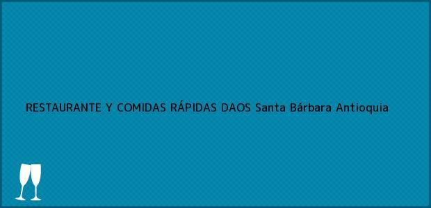 Teléfono, Dirección y otros datos de contacto para RESTAURANTE Y COMIDAS RÁPIDAS DAOS, Santa Bárbara, Antioquia, Colombia