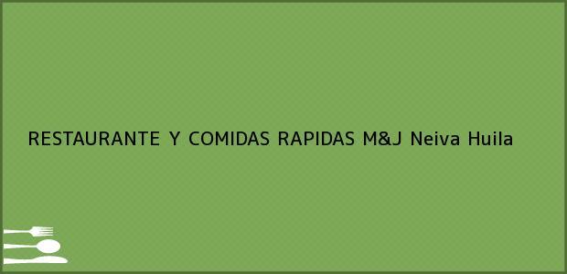 Teléfono, Dirección y otros datos de contacto para RESTAURANTE Y COMIDAS RAPIDAS M&J, Neiva, Huila, Colombia