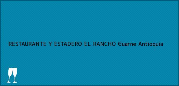 Teléfono, Dirección y otros datos de contacto para RESTAURANTE Y ESTADERO EL RANCHO, Guarne, Antioquia, Colombia