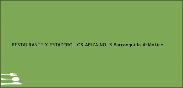 Teléfono, Dirección y otros datos de contacto para RESTAURANTE Y ESTADERO LOS ARIZA NO. 3, Barranquilla, Atlántico, Colombia