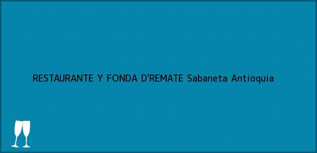 Teléfono, Dirección y otros datos de contacto para RESTAURANTE Y FONDA D'REMATE, Sabaneta, Antioquia, Colombia