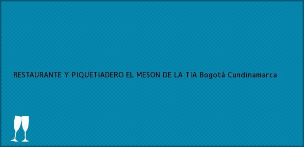 Teléfono, Dirección y otros datos de contacto para RESTAURANTE Y PIQUETIADERO EL MESON DE LA TIA, Bogotá, Cundinamarca, Colombia