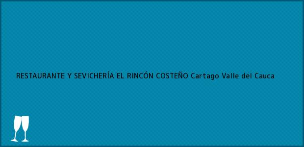 Teléfono, Dirección y otros datos de contacto para RESTAURANTE Y SEVICHERÍA EL RINCÓN COSTEÑO, Cartago, Valle del Cauca, Colombia