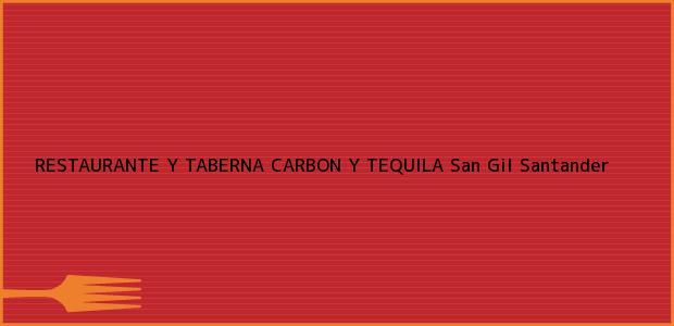 Teléfono, Dirección y otros datos de contacto para RESTAURANTE Y TABERNA CARBON Y TEQUILA, San Gil, Santander, Colombia
