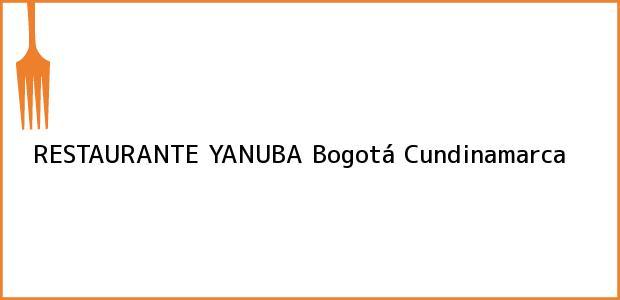 Teléfono, Dirección y otros datos de contacto para RESTAURANTE YANUBA, Bogotá, Cundinamarca, Colombia